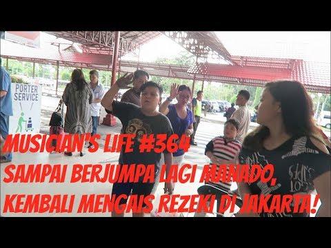 MUSICIAN'S LIFE #364 | SAMPAI BERJUMPA LAGI MANADO,KEMBALI KE JAKARTA BUAT MENGAIS REZEKI