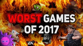 THE WORST, MOST DISAPPOINTING, GARBAGE GAMES OF 2017