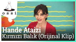 Hande Ataizi - Kırmızı Balık (Orijinal Klip)