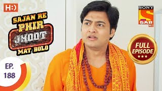 Sajan Re Phir Jhoot Mat Bolo - Ep 188 - Full Episode - 12th February, 2018