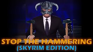 Stop the Hammering (Skyrim Edition)