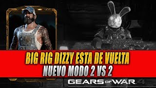 Gears Of War 4 / BIG RIG DIZZY ESTA DE VUELTA !!! / NUEVO EVENTO Y NUEVO MODO DE JUEGO 2 VS 2