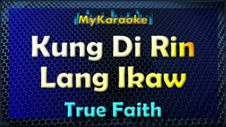 KUNG DI RIN LANG IKAW - KARAOKE in the style of TRUE FAITH