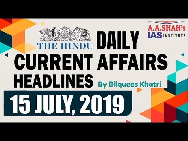 IAS Daily Current Affairs | The Hindu Analysis by Mrs Bilquees Khatri (15 July 2019)