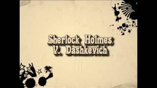 Sherlock Holmes (V. Dashkevich)/ Шерлок Холмс (В. Дашкевич)