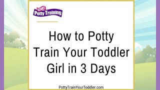 How to Potty Train Your Toddler Girl in 3 Days
