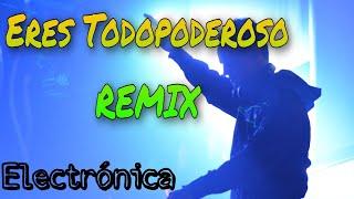 Eres Todopoderoso - DjJhonnyVergel Remix
