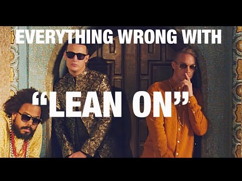 Everything Wrong With Major Lazer & DJ Snake  Lean On