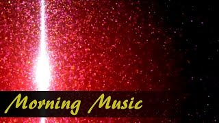 Morning Music For Positive Energy and Healing: Relaxing Music For Stress Relief And Meditation