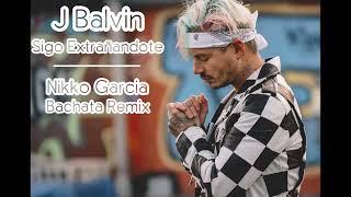 J Balvin - Sigo Extrañándote - Nikko Garcia Bachata remix
