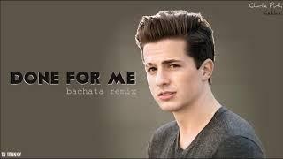 Charlie Puth ft. Kehlani - Done For Me (DJ Tronky Bachata Remix)