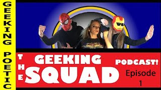 THE GEEKING SQUAD PODCAST!  Episode ONE (Premiere!)  Pop culture discussion
