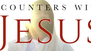 Encounters with Jesus - October 4, 2020