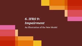 6. IFRS 9: Impairment - An Illustration of the New Model