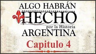 Algo Habran Hecho por la Historia Argentina Capítulo 4 La Vida Color de Rosas HD 60fps YouTube Videos