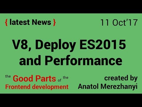 V8 JavaScript engine, Deploying ES2015 and Measuring web performance: FrontEnd news (11 Oct