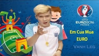 Repeat youtube video Em Của Mùa Euro - LEG