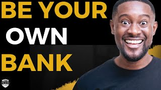 How To Become Your Own Bank   Wealth Nation