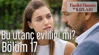Fazilet Hanım ve Kızları 17. Bölüm - Bu Utanç Evliliği mi?