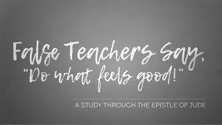 "False Teachers Say ""Do What Feels Good!"" - | Pastor Shane Idleman"