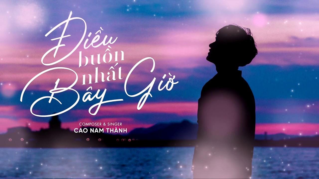Điều Buồn Nhất Bây Giờ – Cao Nam Thành (Lyrics Video)