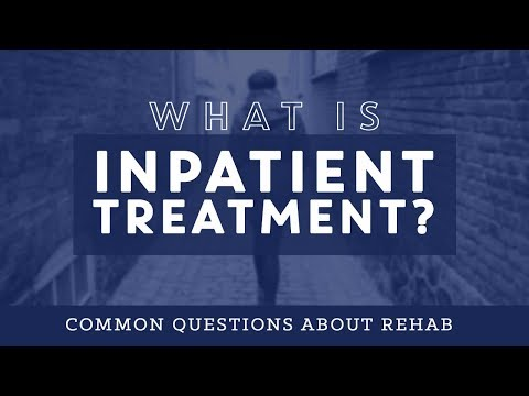 What is Inpatient Treatment?: Common Questions About Rehab