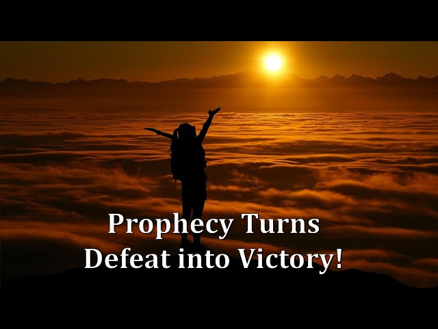 Prophecy Turns Defeat to Victory