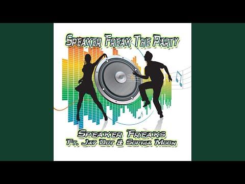 Speaker Freak the Party (feat. Jay Dot & Sophia Moon)