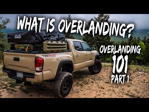 What IS Overlanding? - Overlanding 101 - Part 1 (Intro, Tacoma stuff)