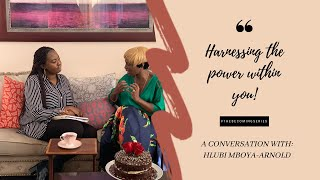 The Becoming Series E3: Harnessing the power within You with Hlubi Mboya-Arnold