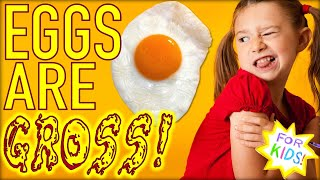 Why Eggs Are GROSS!!! [For Kids!]