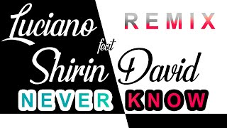 💥🎵 LUCIANO feat SHIRIN DAVID - NEVER KNOW (Shifty J Remix) 🎵💥 ✌🏼✌🏼✌🏼✌🏼