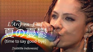 L'Arc~en~Ciel - 夏の憂鬱 [time to say good-bye] | Subtitle Indonesia