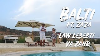 Balti feat Zaza - Law Le3ebti Ya Zahr