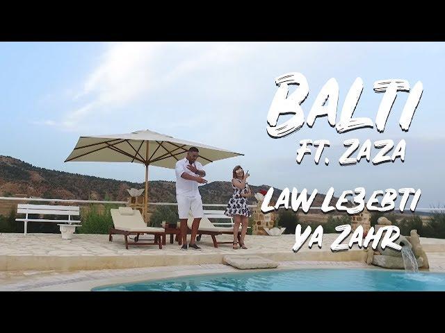 Balti feat Zaza - Law Le3ebti Ya Zahr