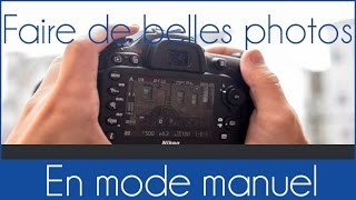 Faire de belle photo en paramétrant son appareil mode manuel