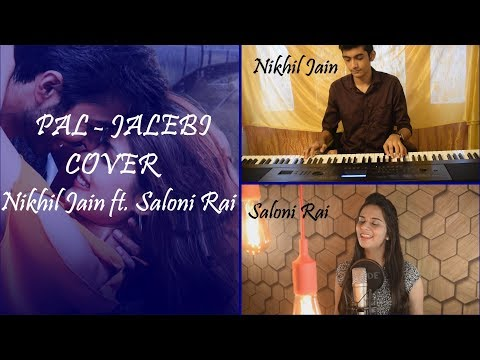 Pal - Jalebi   Nikhil Jain ft. Saloni Rai   Cover