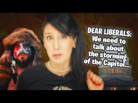 DEAR LIBERALS: We need to talk about the storming of the Capitol...