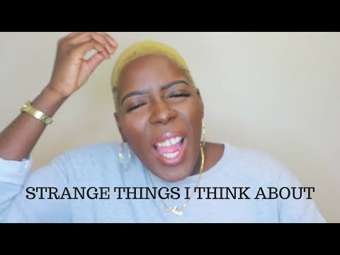 STRANGE THEORIES THAT I THINK ABOUT
