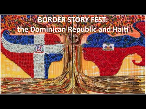 Border Story Fest: The Dominican Republic and Haiti