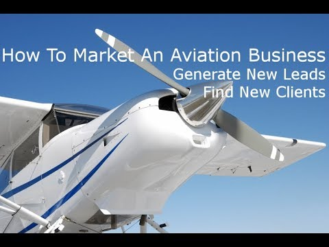 How To Market An Aviation Business. How To Use Video Marketing To Generate New Leads