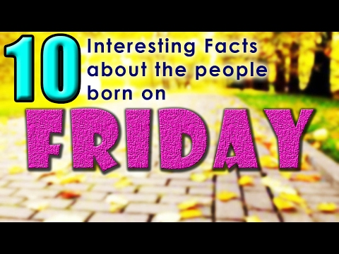 10 Interesting Facts about the People born on Friday | Did you know that?