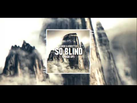 KORDO & KROSTTER - So Blind (Ma$h Up) [FREE DOWNLOAD]