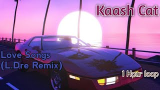 Download Kaash Cat - Love songs (L.dre Remix) 1 hour loop
