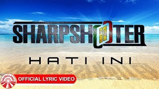 Sharpshooter - Hati Ini [Official Lirik Video HD]