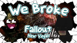 We Broke: Fallout New Vegas