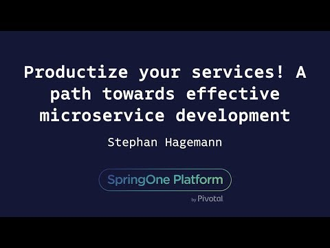 Productize Your Services! A Path Towards Effective Microservice Development - Stephan Hagemann