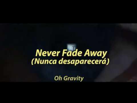 Oh Gravity - Never Fade Away (Nunca Desaparecerá)