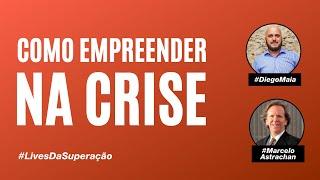 Como empreender na crise | Diego Maia convida Marcelo Astrachan |  Darwin Capital