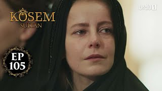 Kosem Sultan | Episode 105 | Turkish Drama | Urdu Dubbing | Urdu1 TV | 19 February 2021